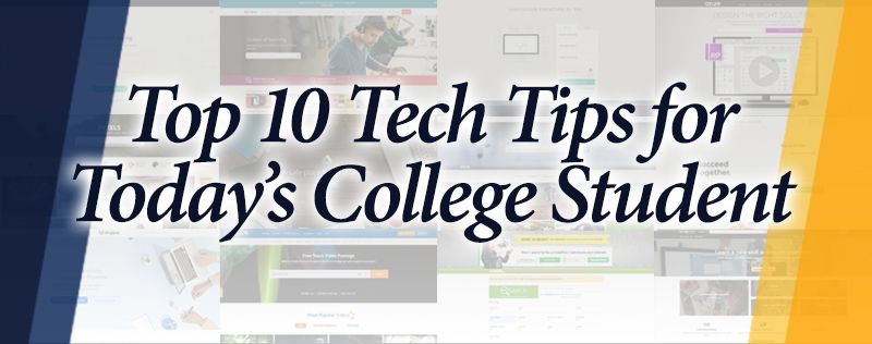 Top 10 Tech Tips for Todays College Student